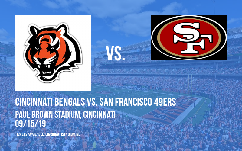 Cincinnati Bengals vs. San Francisco 49ers at Paul Brown Stadium