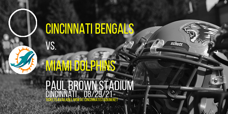 NFL Preseason: Cincinnati Bengals vs. Miami Dolphins at Paul Brown Stadium